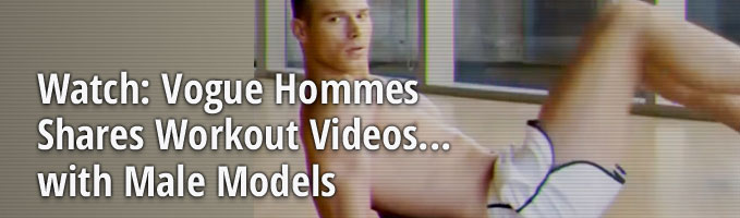 Watch: Vogue Hommes Shares Workout Videos...with Male Models