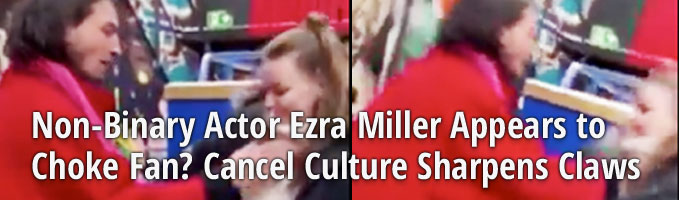 Non-Binary Actor Ezra Miller Appears to Choke Fan? Cancel Culture Sharpens Claws