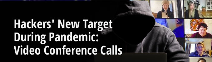 Hackers' New Target During Pandemic: Video Conference Calls