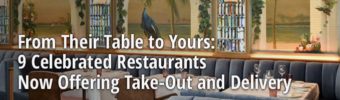 From Their Table to Yours: 9 Celebrated Restaurants Now Offering Take-Out and Delivery