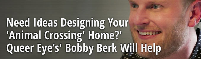 Need Ideas Designing Your 'Animal Crossing' Home? 'Queer Eye' Star Bobby Berk is Here to Help