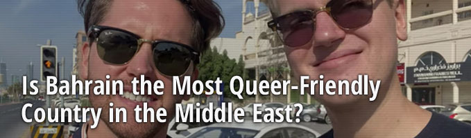 Is Bahrain the Most Queer-Friendly Country in the Middle East?
