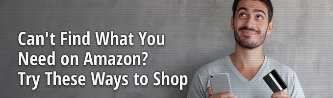 Can't Find What You Need on Amazon? Try These Ways to Shop