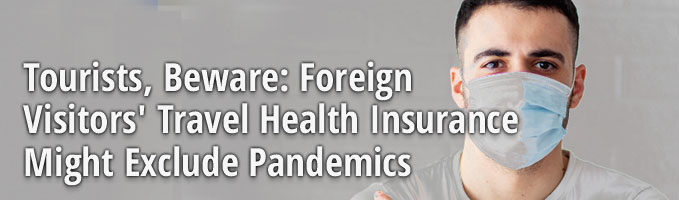 Tourists, Beware: Foreign Visitors' Travel Health Insurance Might Exclude Pandemics