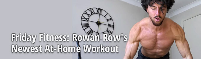Friday Fitness: Rowan Row's Newest At-Home Workout
