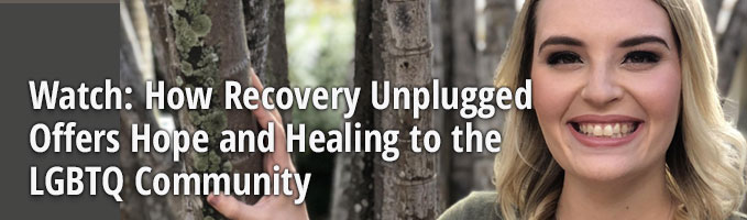 Watch: How Recovery Unplugged Offers Hope and Healing to the LGBTQ Community