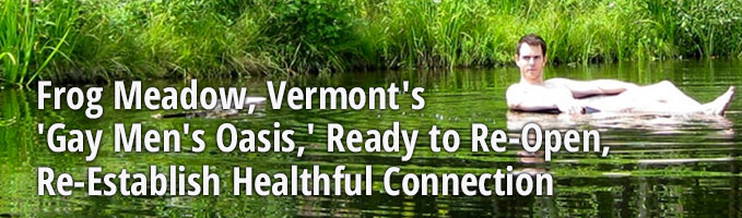 Frog Meadow, Vermont's 'Gay Men's Oasis,' Ready to Re-Open, Re-Establish Healthful Connection