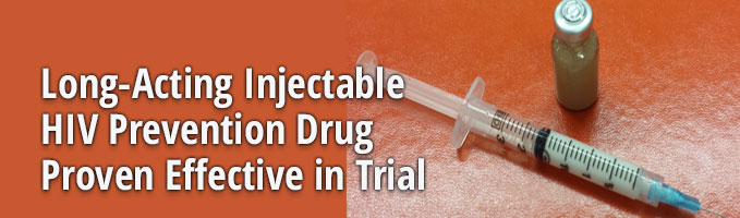 Long-Acting Injectable HIV Prevention Drug Proven Effective in Trial