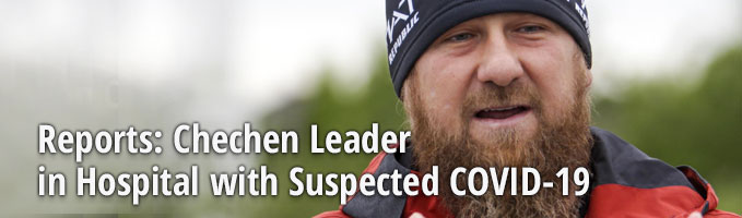 Reports: Chechen Leader in Hospital with Suspected COVID-19