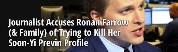 Journalist Accuses Ronan Farrow (& Family) of Trying to Kill Her Soon-Yi Previn Profile