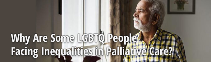Why Are Some LGBTQ People Facing Inequalities in Palliative Care?