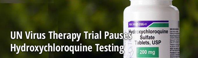 UN Virus Therapy Trial Pauses Hydroxychloroquine Testing