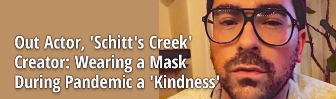 Out Actor, 'Schitt's Creek' Creator: Wearing a Mask During Pandemic A 'Kindness'