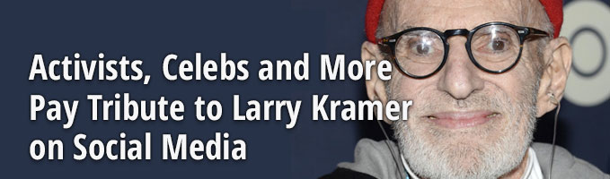 Activists, Celebs and More Pay Tribute to Larry Kramer on Social Media