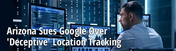 Arizona Sues Google Over 'Deceptive' Location Tracking