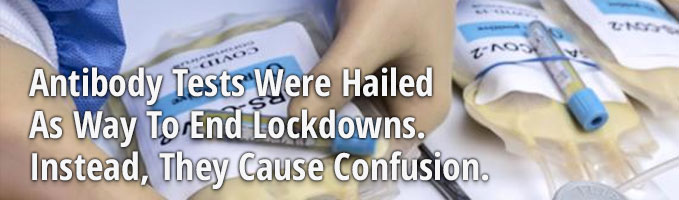 Antibody Tests Were Hailed As Way To End Lockdowns. Instead, They Cause Confusion.