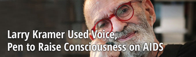Larry Kramer Used Voice, Pen to Raise Consciousness on AIDS