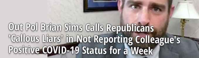 Out Pol Brian Sims Calls Republicans 'Callous Liars' in Not Reporting Colleague's Positive COVID-19 Status for a Week
