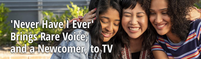 'Never Have I Ever' Brings Rare Voice, and a Newcomer, to TV