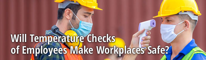 Will Temperature Checks of Employees Make Workplaces Safe?
