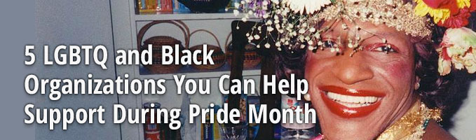 5 LGBTQ and Black Organizations You Can Help Support During Pride Month