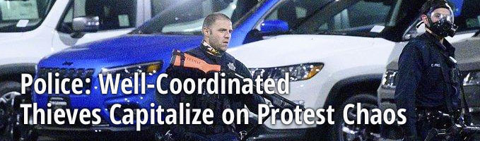 Police: Well-Coordinated Thieves Capitalize on Protest Chaos