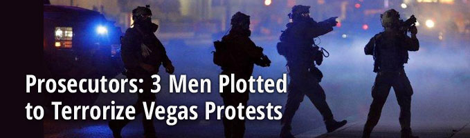 Prosecutors: 3 Men Plotted to Terrorize Vegas Protests