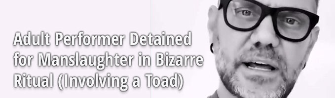 Adult Performer Detained for Manslaughter in Bizarre Ritual (Involving a Toad)