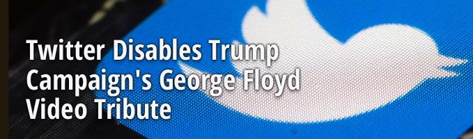 Twitter Disables Trump Campaign's George Floyd Video Tribute