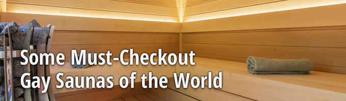 Some Must-Checkout Gay Saunas of the World