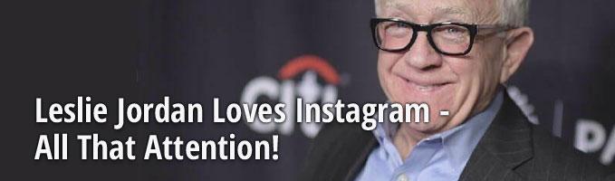 Leslie Jordan Loves Instagram - All That Attention!