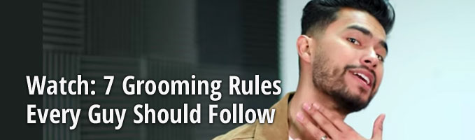 Watch: 7 Grooming Rules Every Guy Should Follow