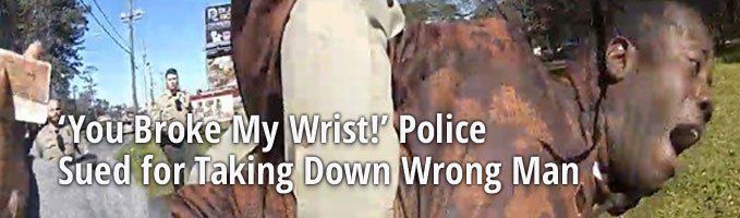 `You Broke My Wrist!' Police Sued for Taking Down Wrong Man