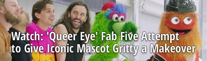 Watch: 'Queer Eye' Fab Five Attempt to Give Iconic Mascot Gritty a Makeover