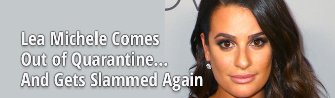 Lea Michele Comes Out of Quarantine... And Gets Called Out Again