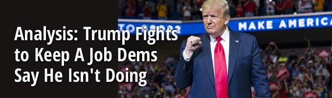 Analysis: Trump Fights to Keep A Job Dems Say He Isn't Doing