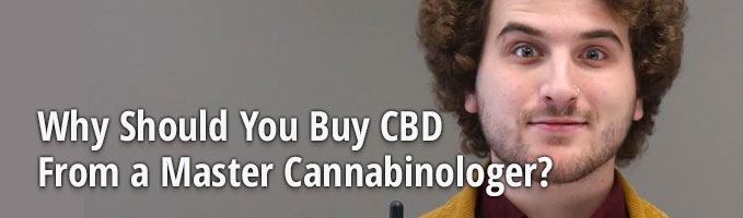 Why Should You Buy CBD From a Master Cannabinologer?