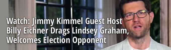 Watch: Jimmy Kimmel Guest Host Billy Eichner Drags Lindsey Graham, Welcomes Election Opponent