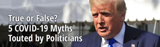 True or False? 5 COVID-19 Myths Touted by Politicians