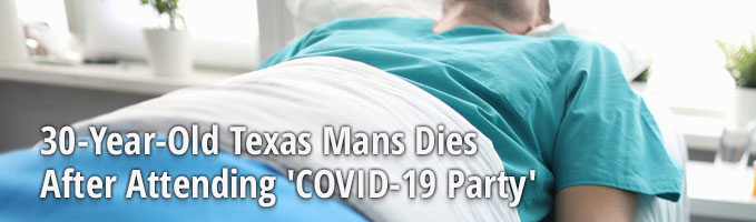 30-Year-Old Texas Mans Dies After Attending 'COVID-19 Party'
