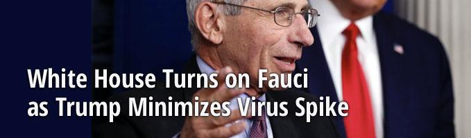 White House Turns on Fauci As Trump Minimizes Virus Spike
