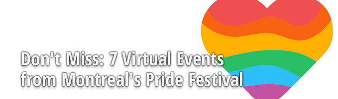 Don't Miss: 7 Virtual Events from Montreal's Pride Festival