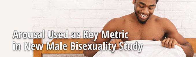 Arousal Used as Key Metric in New Male Bisexuality Study