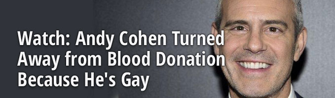 Watch: Andy Cohen Turned Away from Blood Donation Because He's Gay