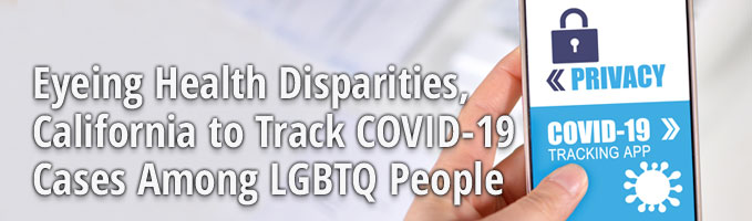 Eyeing Health Disparities, California to Track COVID-19 Cases Among LGBTQ People