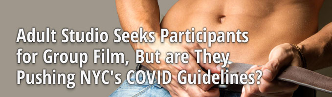 Adult Studio Seeks Participants for Group Film, But are They Pushing NYC's COVID Guidelines?