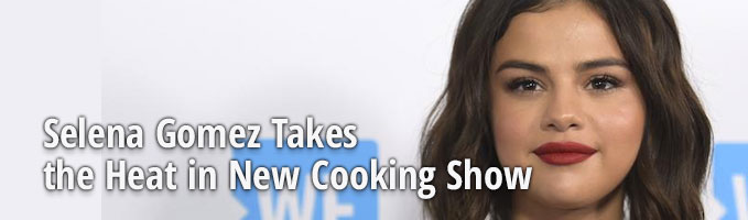 Selena Gomez Takes the Heat in New Cooking Show