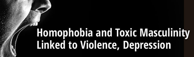 Homophobia and Toxic Masculinity Linked to Violence, Depression