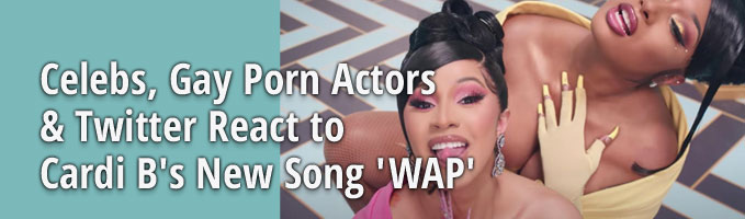 Celebs, Gay Porn Actors & Twitter React to Cardi B's New Song 'WAP'