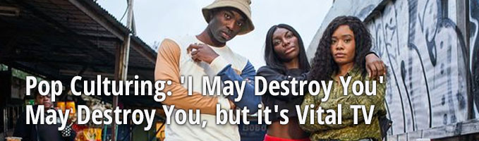 Pop Culturing: 'I May Destroy You' May Destroy You, but it's Vital TV